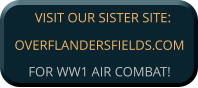 VISIT OUR SISTER SITE:OVERFLANDERSFIELDS.COM FOR WW1 AIR COMBAT!